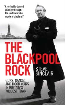 The Blackpool Rock : Gangsters, Guns and Door Wars in Britain's Wildest Town, Paperback Book