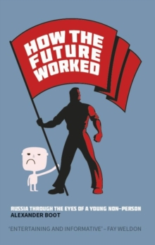 How the Future Worked : Russia Through He Eyes of a Young Non-person, Paperback Book