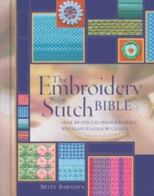 Embroidery Stitch Bible : Over 200 Stitches Photographed with Easy-to-follow Charts, Hardback Book