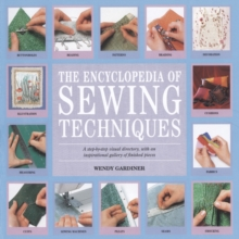 Encyclopedia of Sewing Techniques : A Step-by-Step Visual Directory, with an Inspirational Gallery of Finished Pieces, Paperback Book