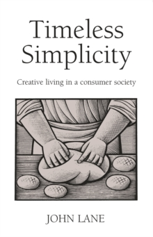 Timeless Simplicity : Creative Living in a Consumer Society, Paperback Book