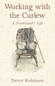 The Working with the Curlew : A Farmhand's Life, Paperback Book