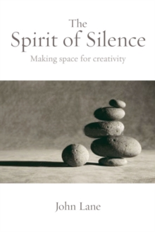 The Spirit of Silence : Making Space for Creativity, Paperback Book