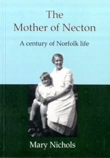 The Mother of Necton : A Century of Norfolk Life, Paperback Book