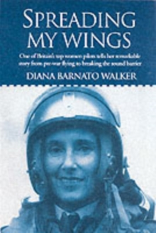 Spreading My Wings : One of Britain's Top Women Pilots Tells Her Remarkable Story from Pre-War Flying to Breaking the Sound Barrier, Paperback Book