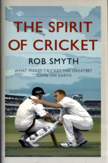 The Spirit of Cricket : What Makes Cricket the Greatest Game on Earth, Hardback Book