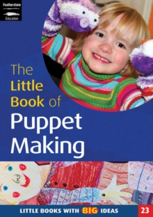 The Little Book of Puppet Making : Little Books with Big Ideas, Paperback Book