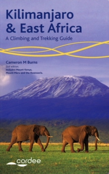 Kilimanjaro and East Africa - A Climbing and Trekking Guide : Includes Mount Kenya, Mount Meru and the Rwenzoris, Paperback Book