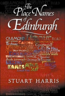 The Place Names of Edinburgh : Their Origins and History, Paperback Book