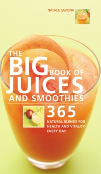 The Big Book of Juices and Smoothies: 365 Natural Blends for Health and Vitality Every Day, Paperback Book