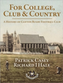 For College, Club and Country : A History of Clifton Rugby Football Club, Paperback Book