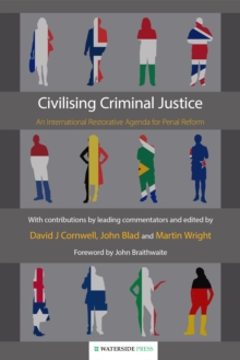 Civilising Criminal Justice : An International Restorative Agenda for Penal Reform, Paperback Book