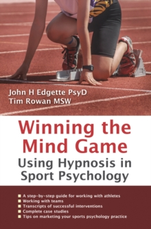 Winning the Mind Game : Using Hypnosis in Sport Psychology, Paperback Book
