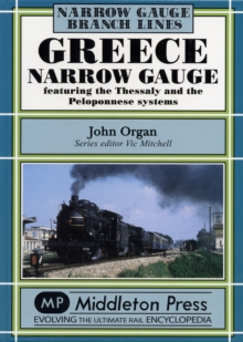 Greece Narrow Gauge : Featuring the Thessaly and the Peloponnese Systems, Hardback Book