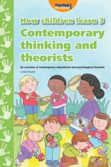 How Children Learn : Contemporary Thinking and Theorists 3, Paperback Book