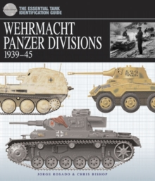Wehrmacht Panzer Divisions 1939-45 : The Essential Tank Identification Guide, Hardback Book