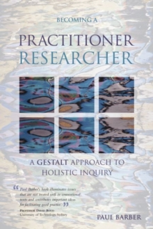 Becoming a Practitioner-Researcher : A Gestalt Approach to Holistic Inquiry, Paperback Book