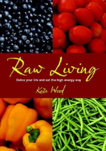 Raw Living : Detox Your Life and Eat the High Energy Way, Paperback Book