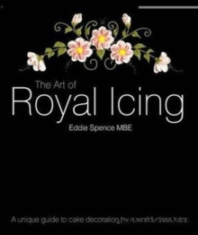 The Art of Royal Icing : A Unique Guide to Cake Decoration by a World-class Tutor, Hardback Book