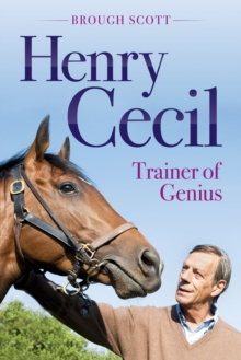 Henry Cecil : Trainer of Genius, Hardback Book