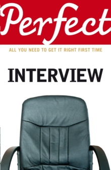 The Perfect Interview : All You Need to Get it Right the First Time, Paperback Book