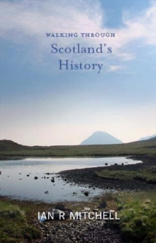 Walking Through Scotland's History : Two Thousand Years on Foot, Paperback Book