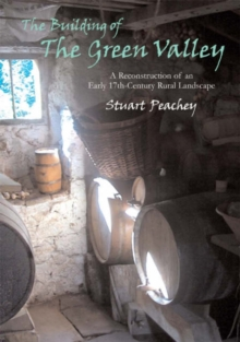 The Building of the Green Valley : A Reconstruction of an Early 17th-century Rural Landscape, Paperback Book