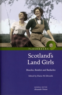 Scotland's Land Girls : Breeches, Bombers and Backaches, Paperback Book