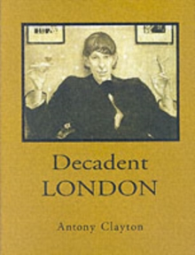 Decadent London : Fin De Siecle City, Hardback Book