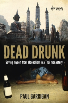 Dead Drunk : Saving Myself from Alcoholism in a Thai Monastery, Paperback Book