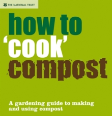 How to 'cook' Compost : A Gardening Guide to Making and Using Compost, Hardback Book