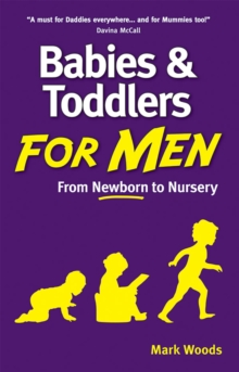 Babies and Toddlers for Men : From Newborn to Nursery, Paperback Book