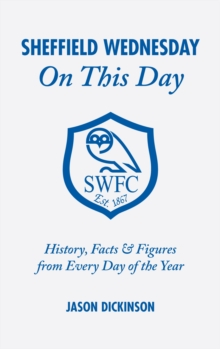 Sheffield Wednesday on This Day : History, Facts and Figures from Every Day of the Year, Hardback Book