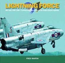 Lightning Force : RAF Units 1960-1988 -  A Photographic Appreciation of the English Electric Lightning, Paperback Book