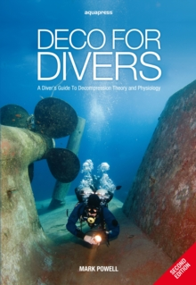 Deco for Divers : A Diver's Guide to Decompression Theory and Physiology, Paperback Book