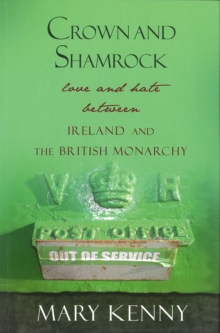 Crown and Shamrock : Love and Hate Between Ireland and the British Monarchy, Paperback Book