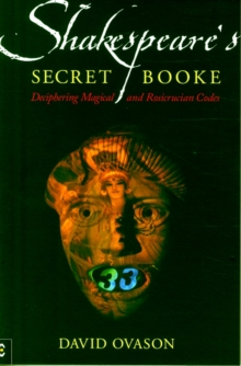 Shakespeare's Secret Booke : Deciphering Magical and Rosicrucian Codes, Paperback Book