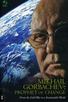 Mikhail Gorbachev: Prophet of Change : From the Cold War to a Sustainable World, Paperback Book