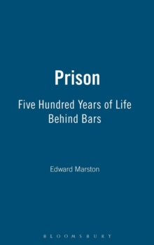 Prison : Five Hundred Years of Life Behind Bars, Hardback Book