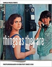 Things as They are : Photojournalism in Context Since 1955, Paperback Book