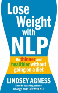 Lose Weight with NLP : Be Thinner and Healthier without Going on a Diet, Paperback Book