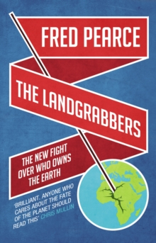 The Landgrabbers : The New Fight Over Who Owns The Earth, Paperback Book