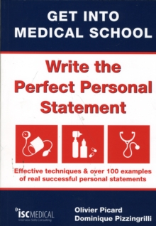 Get into Medical School - Write the Perfect Personal Statement : Effective Techniques & Over 100 Examples of Real Successful Personal Statements, Paperback Book