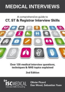 Medical Interviews - a Comprehensive Guide to Ct, St and Registrar Interview Skills : Over 120 Medical Interview Questions, Techniques and NHS Topics Explained, Paperback Book