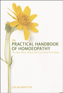The Practical Handbook of Homoeopathy : The How, When, Why and Which of Home Prescribing, Paperback Book