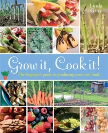 Grow It, Cook It! : The Beginner's Guide to Producing Your Own Food, Paperback Book