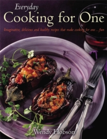 Everyday Cooking For One : Imaginative, Delicious and Healthy Recipes That Make Cooking for One ... Fun, Paperback Book