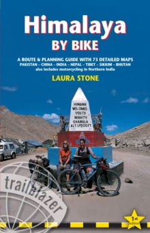 Himalaya by Bike : A Route and Planning Guide for Motorcyclists and Cyclists with 73 Detailed Maps, Paperback Book