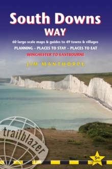 South Downs Way: Trailblazer British Walking Guide : Practical Guide to Walking the Whole Path, with 60 Large-Scale Maps, Guides to 49 Towns & Villages, Planning, Places to Stay, Places to Eat, Paperback Book
