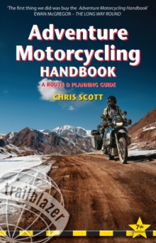 Adventure Motorcycling Handbook : A Route & Planning Guide - Asia, Africa and Latin America, Paperback Book
